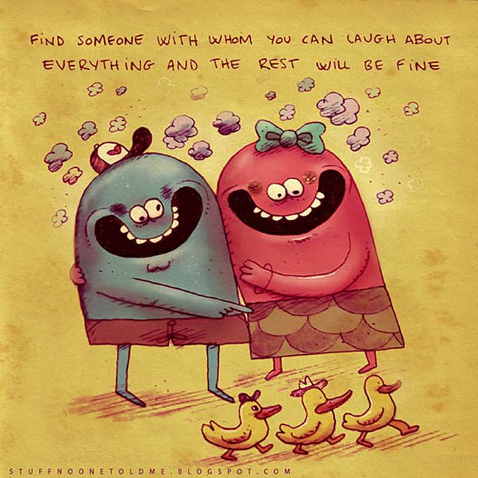 2. Encontre alguém com quem você possa rir de praticamente tudo e o resto ficará bem.