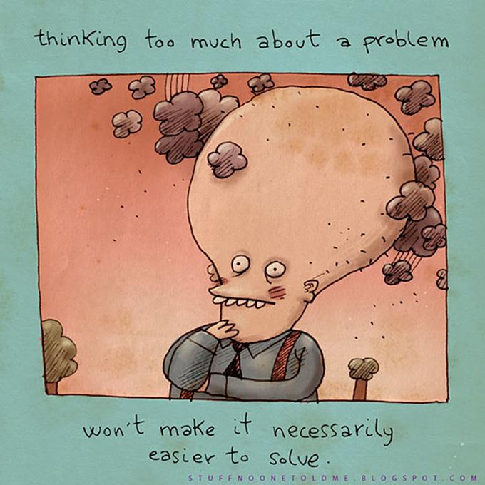 3. Pensar muito sobre um problema não vai, necessariamente, torná-lo mais fácil de resolver.