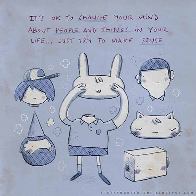 5. Não tem problema mudar sua cabeça sobre pessoas e coisas na sua vida… apenas tente fazer sentido.