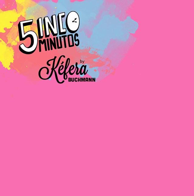 5inco Minutos <i>BY KÉFERA</i>